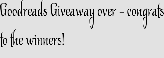 Goodreads Giveaway over – congrats to the winners!