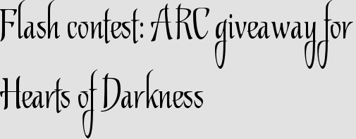 Flash contest: ARC giveaway for Hearts of Darkness