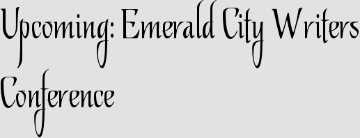 Upcoming: Emerald City Writers Conference
