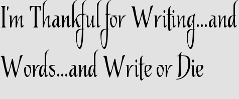 I&#8217;m Thankful for Writing&#8230;and Words&#8230;and Write or Die