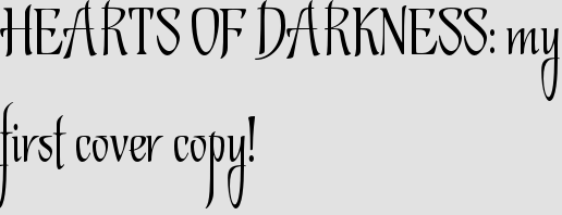 HEARTS OF DARKNESS: my first cover copy!