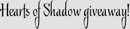 Hearts of Shadow giveaway!