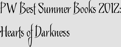 PW Best Summer Books 2012: Hearts of Darkness