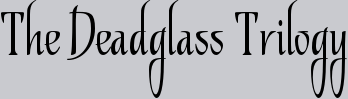 The Deadglass Trilogy