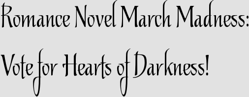 Romance Novel March Madness: Vote for Hearts of Darkness!