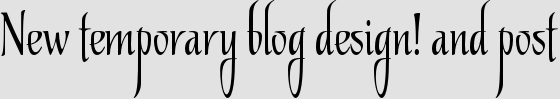 New temporary blog design! and post